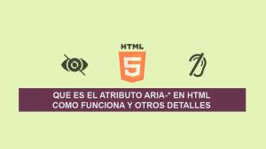 Que es el Atributo Aria-* en HTML, como funciona y otros detalles