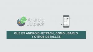 Que es Android Jetpack, Como Usarlo y otros detalles