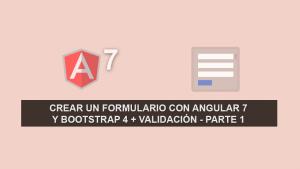 Crear un Formulario con Angular 7 y Bootstrap 4 + Validación – Parte 1