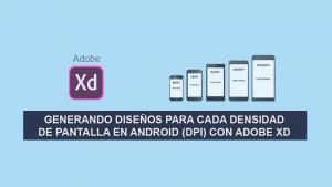 Generando Diseños para cada Densidad de Pantalla en Android (dpi) con Adobe Xd