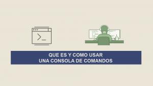 Que es y Como usar una Consola de Comandos