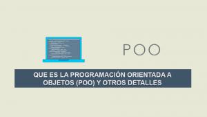 Que es la Programación Orientada a Objetos POO y otros detalles