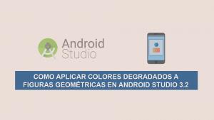 Como Aplicar Colores Degradados a Figuras Geométricas en Android Studio