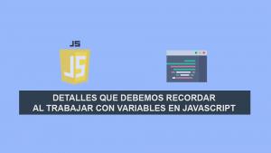 Detalles que debemos recordar al Trabajar con Variables en Javascript
