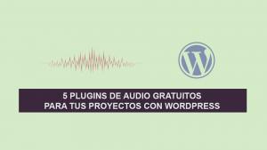 5 Plugins de Audio Gratuitos para tus Proyectos con WordPress