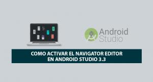 Como activar el Navigator Editor en Android Studio 3.3