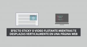 Efecto Sticky o Video Flotante mientras te desplazas verticalmente en una Página Web