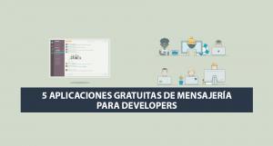 5 Aplicaciones Gratuitas de Mensajería para Developers