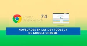 Novedades en las Dev Tools 74 de Google Chrome