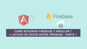 Como Integrar Firebase y Angular 7 + Listado de Datos desde Firebase – Parte 1