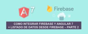 Como Integrar Firebase y Angular 7 + Listado de Datos desde Firebase – Parte 2