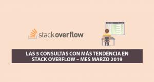Las 5 Consultas más Populares en Stack Overflow – Mes Marzo 2019