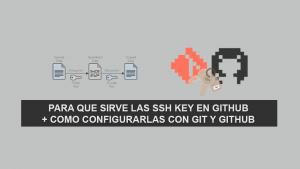 Para que sirve las SSH Key en GitHub + Como Configurarlas con Git y GitHub