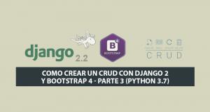 Como crear un CRUD con Django 2 y Bootstrap 4 – Parte 3 (Python 3.7)