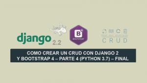 Como crear un CRUD con Django 2 y Bootstrap 4 – Parte 4 (Python 3.7) – Final
