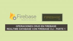 Operaciones CRUD en Firebase Realtime Database con Firebase CLI – Parte 1