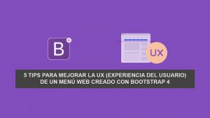 5 Tips para Mejorar la UX (Experiencia del usuario) de un menú Web creado con Bootstrap 4