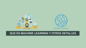 Que es Machine Learning, Historia y otros detalles