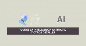 Que es la Inteligencia Artificial y otros Detalles