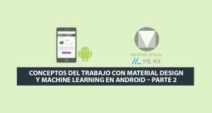 Conceptos del Trabajo con Material Design y Machine Learning en Android – Parte 2