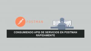 Consumiendo APIS de Servicios en Postman rápidamente