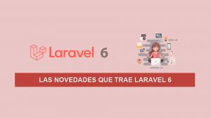 Las Novedades que trae Laravel 6