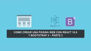 Como crear una Página Web con React 16.9 y Bootstrap 4 – Parte 2