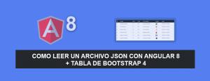 Como Leer un archivo JSON con Angular 8 + Tabla de Bootstrap 4