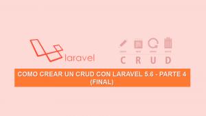 Como crear un CRUD con Laravel 5.6 – Parte 4 (Final)