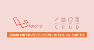 Como crear un CRUD con Laravel 5.6 – Parte 2