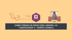 Como crear un CRUD con Laravel 5.8 y Bootstrap 4 – Parte 5 (Final)