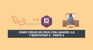 Como crear un CRUD con Laravel 5.8 y Bootstrap 4 – Parte 4