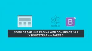 Como crear una Página Web con React 16.9 y Bootstrap 4 – Parte 3
