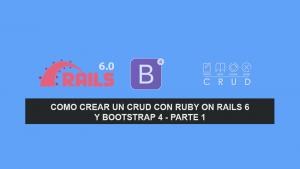 Como crear un CRUD con Ruby on Rails 6 y Bootstrap 4 – Parte 1