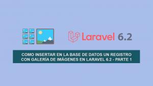Como insertar en la Base de Datos un Registro con Galería de imágenes en Laravel 6.2 – Parte 1