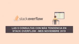 Las 5 Consultas más Populares en Stack Overflow – Mes Noviembre 2019