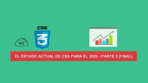 El Estado actual de CSS para el 2020 – Parte 3 (Final)