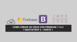 Como Crear un CRUD con Firebase 7.14.2 y Bootstrap 4 – Parte 1