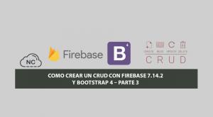 Como Crear un CRUD con Firebase 7.14.2 y Bootstrap 4 – Parte 3