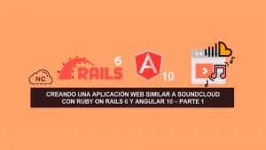 Creando una Aplicación Web similar a SoundCloud con Ruby on Rails 6 y Angular 10 – Parte 1