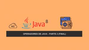 Operadores de Java – Parte 2 (Final)