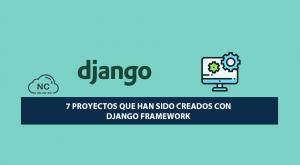 7 Proyectos que han sido Creados con Django Framework