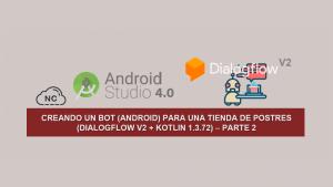 Creando un Bot (Android) para una tienda de Postres (Dialogflow V2 + Kotlin 1.3.72) – Parte 2