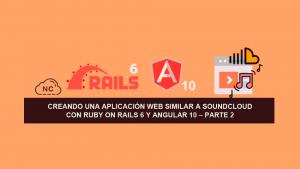 Creando una Aplicación Web similar a SoundCloud con Ruby on Rails 6 y Angular 10 – Parte 2