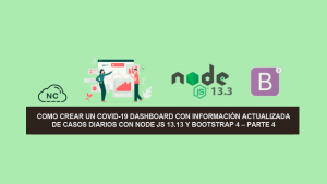 Como Crear un COVID-19 Dashboard con información Actualizada de Casos Diarios con Node JS 13.13 y Bootstrap 4 – Parte 4