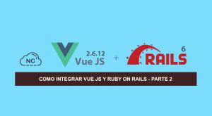 Como Integrar Vue JS y Ruby on Rails – Parte 2