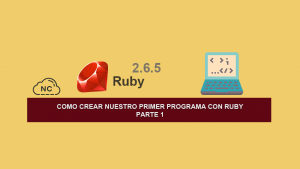 Como Crear Nuestro Primer Programa con Ruby – Parte 1