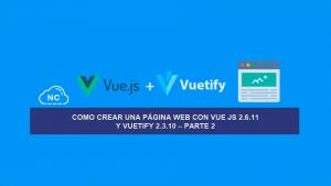 Como Crear una Página Web con Vue JS 2.6.11 y Vuetify 2.3.10 – Parte 2