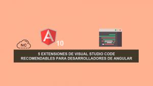 5 Extensiones de Visual Studio Code recomendables para Desarrolladores de Angular