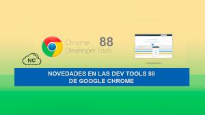 Novedades en las Dev Tools 88 de Google Chrome